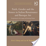 Faith, Gender and the Senses in Italian Renaissance and Baroque Art - Interpreting the Noli Me Tangere and Doubting Thomas (9781472444738)