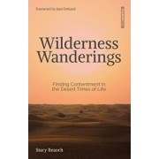 Wilderness Wanderings: Finding Contentment in the Desert Times of Life, Paperback/Stacy Reaoch