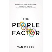 The People Factor: How Building Great Relationships and Ending Bad Ones Unlocks Your God-Given Purpose, Paperback/Van Moody