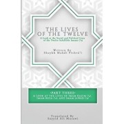 The Lives of the Twelve: A Look at the Social and Political Lives of the Twelve Infallible Imams- Part 3, Paperback/Sayyid Ali Musawi