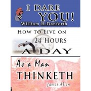 The Wisdom of William H. Danforth, James Allen & Arnold Bennett- Including: I Dare You!, as a Man Thinketh & How to Live on 24 Hours a Day, Paperback