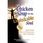 Chicken Soup for the Unsinkable Soul: Inspirational Stories of Overcoming Life's Challenges, Paperback