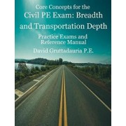 Civil PE Exam Breadth and Transportation Depth: Reference Manual, 80 Morning Civil PE, and 40 Transportation Depth Practice Problems, Paperback/David Gruttadauria