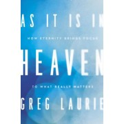 As It Is in Heaven: How Eternity Brings Focus to What Really Matters, Hardcover