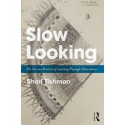 Slow Looking: The Art and Practice of Learning Through Observation, Paperback