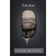 Grasp This Salt, Paperback/Erin Kae
