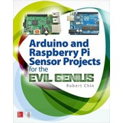 Arduino and Raspberry Pi Sensor Projects for the Evil Genius, Paperback/Robert Chin