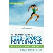 The Complete Guide to Food for Sports Performance: A Guide to Peak Nutrition for Your Sport, Paperback