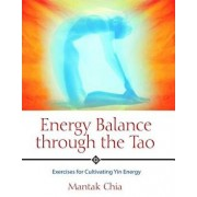 Energy Balance Through the Tao: Exercises for Cultivating Yin Energy, Paperback/Mantak Chia