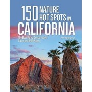 150 Nature Hot Spots in California: The Best Parks, Conservation Areas and Wild Places, Paperback/Ann Marie Brown