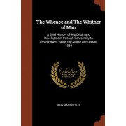 The Whence and the Whither of Man: A Brief History of His Origin and Development Through Conformity to Environment; Being the Morse Lectures of 1895