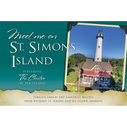 Meet Me on St. Simons Island: Timeless Images and Flavorful Recipes from Historic St. Simons and Sea Island, Georgia, Paperback/Coastal Ga Historical Society