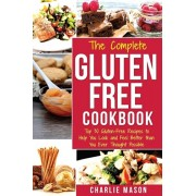 The Complete Gluten- Free Cookbook: Top 30 Gluten-Free Recipes to Help You Look and Feel Better, Paperback/Charlie Mason