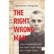 The Right Wrong Man: John Demjanjuk and the Last Great Nazi War Crimes Trial, Hardcover