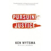 Pursuing Justice: The Call to Live & Die for Bigger Things, Paperback/Ken Wytsma