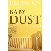 Baby Dust, Paperback/Deanna Lynn Roy