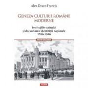 Geneza culturii romane moderne. Institutiile scrisului si dezvoltarea identitatii nationale 1700-1900