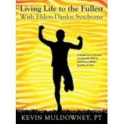 Living Life to the Fullest with Ehlers-Danlos Syndrome: Guide to Living a Better Quality of Life While Having EDS, Hardcover