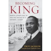 Becoming King: Martin Luther King Jr. and the Making of a National Leader, Paperback