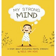 My Strong Mind: A Story about Developing Mental Strength, Hardcover/Niels Van Hove