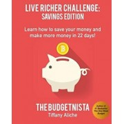 Live Richer Challenge: Savings Edition: Learn How to Save Your Money and Make More Money in 22 Days!, Paperback/Tiffany The Budgetnista Aliche