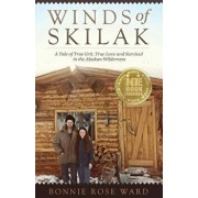 Winds of Skilak: A Tale of True Grit, True Love and Survival in the Alaskan Wilderness, Paperback/Bonnie Ward