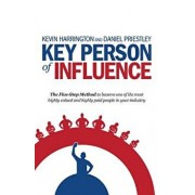 Key Person of Influence: The Five-Step Method to Become One of the Most Highly Valued and Highly Paid People in Your Industry, Paperback/Kevin Harrington
