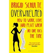 Overwhelmed. How to Work, Love and Play When No One Has the Time, Paperback/Brigid Schulte