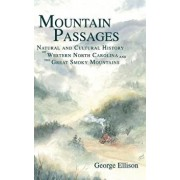 Mountain Passages: Natural and Cultural History of Western North Carolina and the Great Smoky Mountains, Hardcover/George Ellison