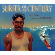 Surfe Surfer of the Century: The Life of Duke Kahanamoku, Paperback/Ellie Crowe