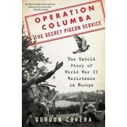 Operation Columba: The Secret Pigeon Service: The Untold Story of World War II Resistance in Europe, Hardcover/Gordon Corera