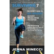 Surviving 7: The Expert's Guide to ACL Surgery: Recovery, Rehabilitation, and Prevention, Paperback/Jenna Minecci