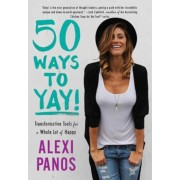 50 Ways to Yay!: Transformative Tools for a Whole Lot of Happy, Paperback