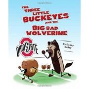 The Three Little Buckeyes and the Big Bad Wolverine, Hardcover/Daniel Kelley