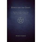 Ethics and the Craft: The History, Evolution, and Practice of Wiccan Ethics, Paperback/John J. Coughlin
