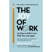 Joy of Work. The No.1 Sunday Times Business Bestseller - 30 Ways to Fix Your Work Culture and Fall in Love with Your Job Again, Paperback/Bruce Daisley
