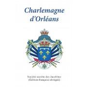Charlemagne d'Orleans: (dition abrge franaise), Paperback/Societe Secrete Des Jacobites
