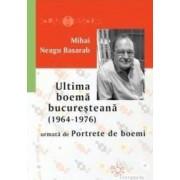 Ultima boema bucuresteana 1964-1976 - Mihai Neagu Basarab