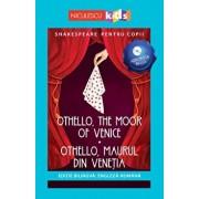 Shakespeare pentru copii - Othello, the Moor of Venice - Othello, Maurul din Venetia (editie bilingva: engleza-romana) - Audiobook inclus/Adaptare dupa William Shakespeare