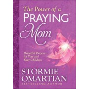 The Power of a Praying (R) Mom by Stormie Omartian
