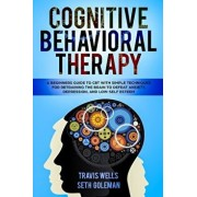 Cognitive Behavioral Therapy: A Beginners Guide to CBT with Simple Techniques for Retraining the Brain to Defeat Anxiety, Depression, and Low-Self E, Paperback/Seth Goleman