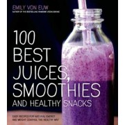 100 Best Juices, Smoothies and Healthy Snacks: Easy Recipes for Natural Energy & Weight Control the Healthy Way, Paperback