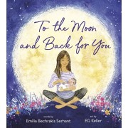 To the Moon and Back for You, Hardcover/Emilia Bechrakis Serhant