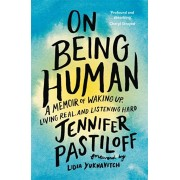 On Being Human. A Memoir of Waking Up, Living Real, and Listening Hard, Paperback/Jennifer Pastiloff