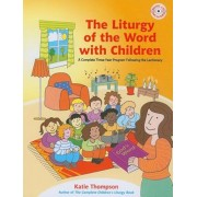The Liturgy of the Word with Children: A Complete Three-Year Program Following the Lectionary 'With CDROM', Paperback