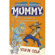 Secret Agent Mummy: The Ghost of Tutankhamun, Paperback/Steve Cole