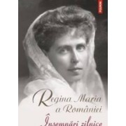 Insemnari zilnice vol.10 - Regina Maria a Romaniei