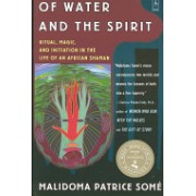 Of Water and the Spirit - Ritual, Magic and Initiation in the Life of an African Shaman (Some Malidoma Patrice)(Paperback) (9780140194968)