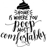 5 Ace home is where you poop most comfortably wall sticker poster motivational and inspirational(size:12x18 inch) multicolo