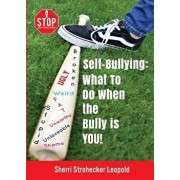 Self-Bullying: What to do when the bully is YOU!, Paperback/Sherri Strohecker Leopold